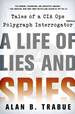 A Life of Lies and Spies: Tales of a CIA Covert Ops Polygraph Interrogator (Hardcover)