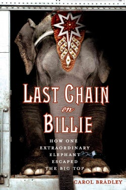 Last Chain on Billie: How One Extraordinary Elephant Escaped the Big Top (Paperback)