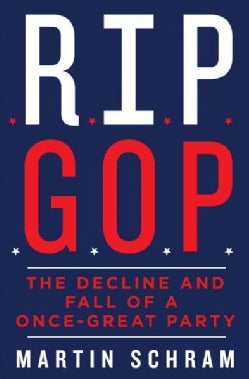 Rip Gop: The Decline and Fall of a Once-great Party (Hardcover)