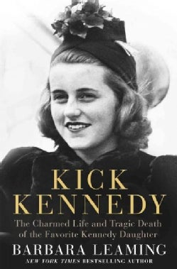 Kick Kennedy: The Charmed Life and Tragic Death of the Favorite Kennedy Daughter (Hardcover)