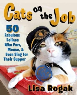 Cats on the Job: 50 Fabulous Felines Who Purr, Mouse, and Even Sing for Their Supper (Paperback)