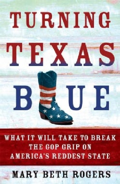 Turning Texas Blue: What It Will Take to Break the GOP Grip on America's Reddest State (Hardcover)