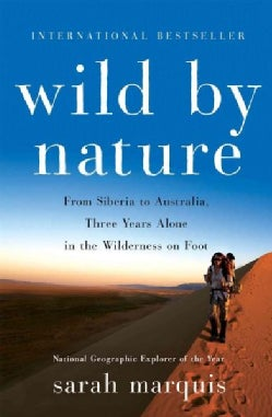 Wild by Nature: From Siberia to Australia, Three Years Alone in the Wilderness on Foot (Hardcover)