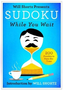 Will Shortz Presents Sudoku While You Wait: 200 Puzzles to Pass the Time (Paperback)