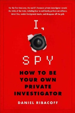 I, Spy: How to Be Your Own Private Investigator (Paperback)
