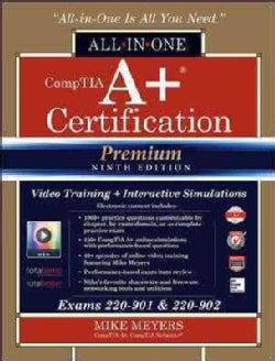 Comptia A+ Certification All-in-one Exam Guide + Online Performance-based Simulations and Video Training: Exams 220-901 & 220...