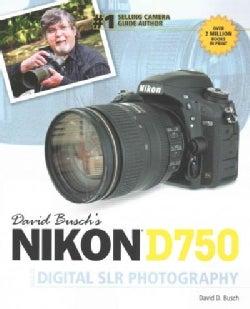 David Busch's Nikon D750: Guide to Digital SLR Photography (Paperback)
