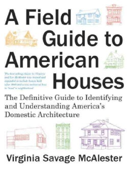A Field Guide to American Houses: The Definitive Guide to Identifying and Understanding America's Domestic Archit... (Hardcover)