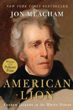 American Lion: Andrew Jackson in the White House (Hardcover)