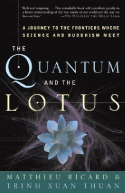 The Quantum And The Lotus: A Journey To The Frontiers Where Science And Buddhism Meet (Paperback)