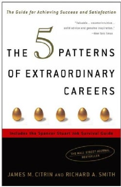 The 5 Patterns Of Extraordinary Careers: The Guide For Achieving Success And Satisfaction (Paperback)