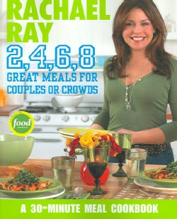 Rachael Ray 2,4,6,8: Great Meals for Couples or Crowds (Paperback)
