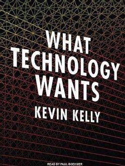 What Technology Wants (Compact Disc)