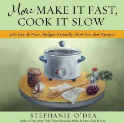 More Make It Fast, Cook It Slow: 200 Brand New Budget-Friendly, Slow Cooker Recipes (Paperback)