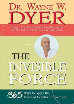 The Invisible Force: 365 Ways to Apply the Power of Intention to Your Life (Paperback)