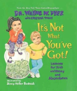 It's Not What You've Got!: Lessons for Kids on Money and Abundance (Hardcover)
