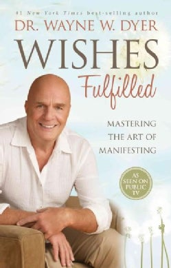 Wishes Fulfilled: Mastering the Art of Manifesting (Hardcover)