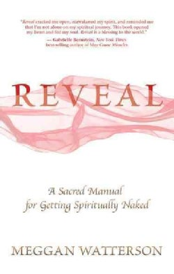 Reveal: A Sacred Manual for Getting Spiritually Naked (Paperback)