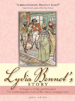 Lydia Bennet's Story: The Continuing Adventures Mrs. Darcy's Youngest Sister, A Sequel to Jane Austen's Pride and... (Paperback)