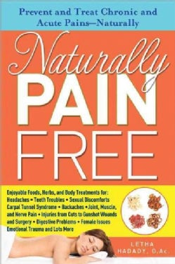 Naturally Pain Free: Prevent and Treat Chronic and Acute Pains-Naturally (Paperback)