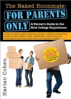 The Naked Roomate: For Parents Only: A Parent's Guide to the New College Experience (Paperback)