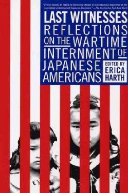Last Witnesses: Reflections on the Wartime Internment of Japanese Americans (Paperback)