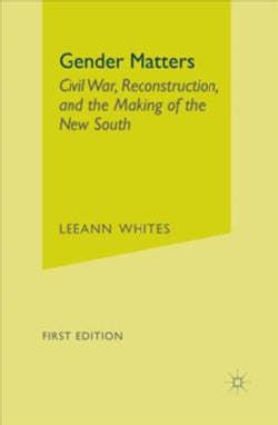 Gender Matters: Civil War, Reconstruction, and the Making of the New South (Paperback)