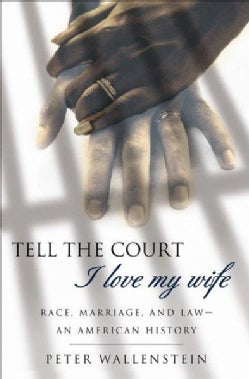 Tell the Court I Love My Wife: Race, Marriage, and Law-An American History (Paperback)