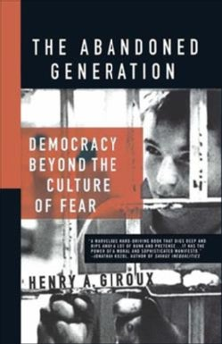 The Abandoned Generation: Democracy Beyond the Culture of Fear (Paperback)
