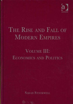 The Rise and Fall of Modern Empires: Economics and Politics (Hardcover)