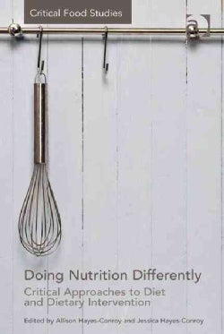 Doing Nutrition Differently: Critical Approaches to Diet and Dietary Intervention (Hardcover)
