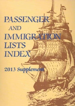 Passenger and Immigration Lists Index 2013: A Guide to Published Rercords of More Than 5,420,000 Immigrants Who C... (Hardcover)