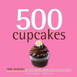 500 Cupcakes: The Only Cupcake Compendium You'll Ever Need (Hardcover)