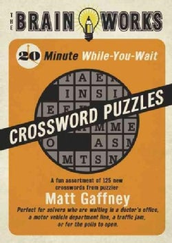 The Brain Works: 20-Minute While-You Wait Crossword Puzzles, A Fun Assortment of 125 New Crosswords (Paperback)