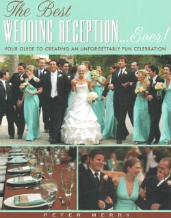 The Best Wedding Reception... Ever!: Your Guide to Creating an Unforgettably Fun Celebration (Paperback)