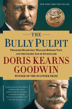 The Bully Pulpit: Theodore Roosevelt, William Howard Taft, and the Golden Age of Journalism (Paperback)