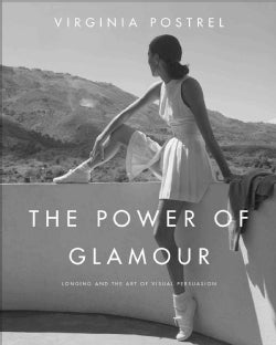 The Power of Glamour: Longing and the Art of Visual Persuasion (Hardcover)
