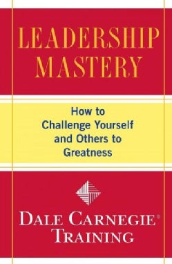 Leadership Mastery: How to Challenge Yourself and Others to Greatness (Paperback)