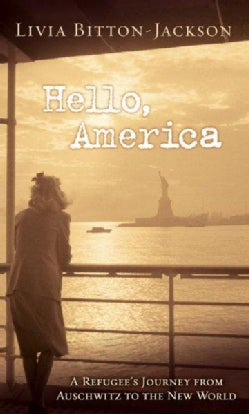 Hello, America: A Refugee's Journey from Auschwitz to the New World (Paperback)