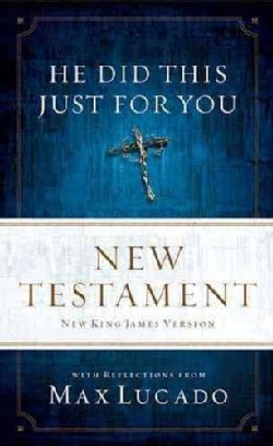 He Did This Just for You New Testament: New King James Version, with Reflections from Max Lucado (Paperback)
