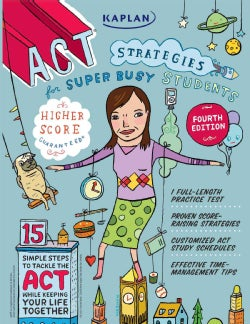 ACT Strategies for Super Busy Students: 15 Simple Steps to Tackle the Act While Keeping Your Life Together (Paperback)