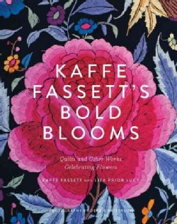 Kaffe Fassett's Bold Blooms: Quilts and Other Works Celebrating Flowers (Hardcover)
