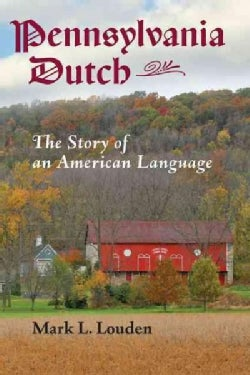 Pennsylvania Dutch: The Story of an American Language (Hardcover)