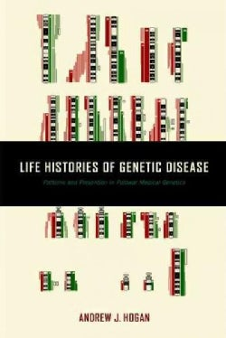 Life Histories of Genetic Disease: Patterns and Prevention in Postwar Medical Genetics (Hardcover)