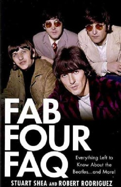 Fab Four FAQ: Everything Left to Know About the Beatles ... and More! (Paperback)