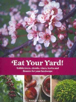 Eat Your Yard!: Edible Trees, Shrubs, Vines, Herbs, and Flowers for Your Landscape (Paperback)
