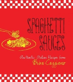 Spaghetti Sauces: Authentic Italian Recipes from Biba Caggiano (Hardcover)