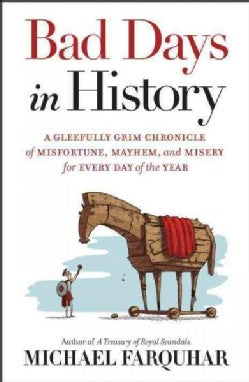 Bad Days in History: A Gleefully Grim Chronicle of Misfortune, Mayhem, and Misery for Every Day of the Year (Hardcover)