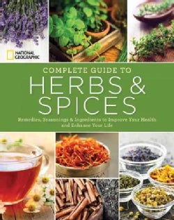 National Geographic Complete Guide to Herbs and Spices: Remedies, Seasonings, and Ingredients to Improve Your Hea... (Paperback)