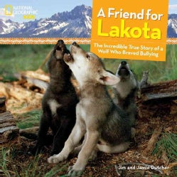 A Friend for Lakota: The Incredible True Story of a Wolf Who Braved Bullying (Hardcover)